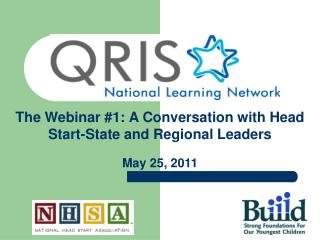 The Webinar #1: A Conversation with Head Start-State and Regional Leaders May 25, 2011