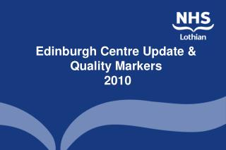 Edinburgh Centre Update & Quality Markers  2010