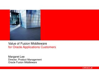 Value of Fusion Middleware  for Oracle Applications Customers Margaret Lee  Director, Product Management Oracle Fusion M