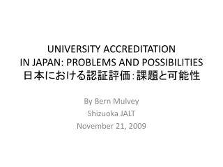 UNIVERSITY ACCREDITATION  IN JAPAN: PROBLEMS AND POSSIBILITIES  日本における認証評価:課題と可能性