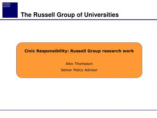 Civic Responsibility: Russell Group research work Alex Thompson Senior Policy Advisor