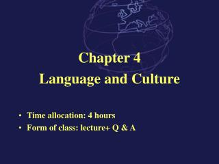 Chapter 4 Language and Culture  Time allocation: 4 hours Form of class: lecture+ Q & A