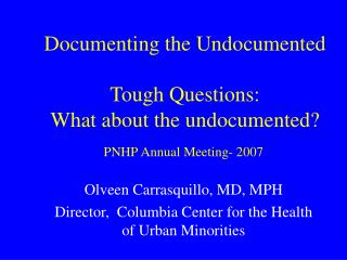 Documenting the Undocumented Tough Questions: What about the undocumented?