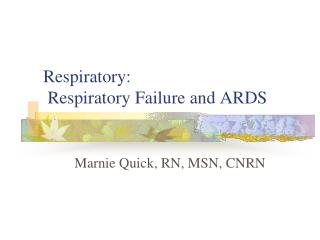 Respiratory:  Respiratory Failure and ARDS
