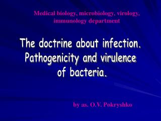 The doctrine about infection.  Pathogenicity and virulence  of bacteria.