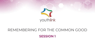 REMEMBERING FOR THE COMMON GOOD SESSION 1