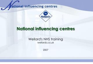 National influencing centres Wellard's NHS training wellards.co.uk 2007