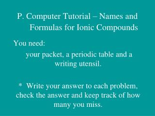 P.  Computer Tutorial – Names and Formulas for Ionic Compounds