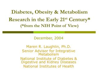Diabetes, Obesity & Metabolism Research in the Early 21 st  Century* (*from the NIH Point of View)