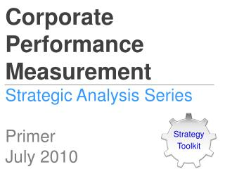 Corporate Performance Measurement Strategic Analysis Series Primer July 2010