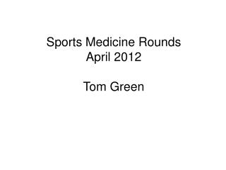 Sports Medicine Rounds April 2012 Tom Green