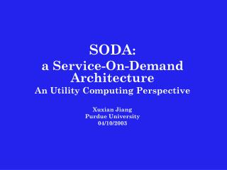 SODA :  a Service-On-Demand Architecture An Utility Computing Perspective Xuxian Jiang