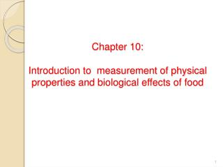 Chapter 10: Introduction to  measurement of physical properties and biological effects of food