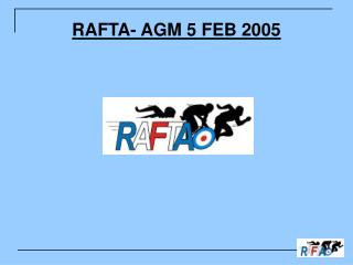 RAFTA- AGM 5 FEB 2005