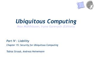 Part IV : Liability Chapter 15: Security for Ubiquitous Computing