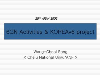 6GN Activities & KOREAv6 project