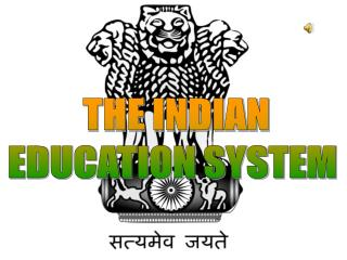 THE INDIAN  EDUCATION SYSTEM