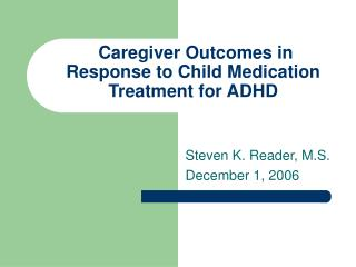 Caregiver Outcomes in Response to Child Medication Treatment for ADHD