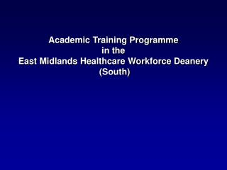 Academic Training Programme  in the  East Midlands Healthcare Workforce Deanery  (South)
