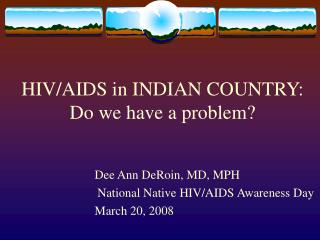 HIV/AIDS in INDIAN COUNTRY: Do we have a problem?