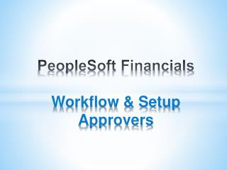 PeopleSoft Financials Workflow & Setup Approvers