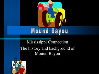 Mississippi Connection The history and background of Mound Bayou