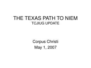 THE TEXAS PATH TO NIEM TCJIUG UPDATE