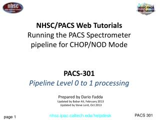 NHSC/PACS Web Tutorials Running the PACS Spectrometer pipeline for CHOP/NOD Mode PACS-301