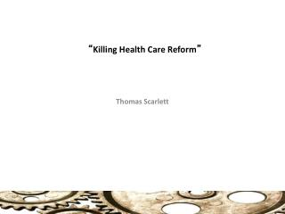 """ Killing Health Care Reform """