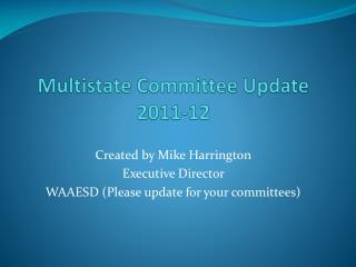 Multistate Committee Update 2011-12