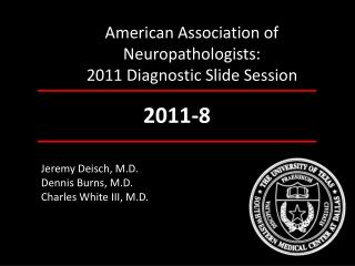 American Association of Neuropathologists: 2011 Diagnostic Slide Session