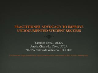 PRACTITIONER ADVOCACY TO IMPROVE  UNDOCUMENTED STUDENT SUCCESS