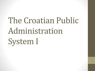 The Croatian Public Administration System  I