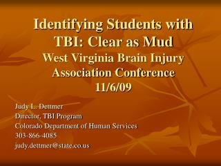 Identifying Students with TBI: Clear as Mud West Virginia Brain Injury Association Conference 11/6/09