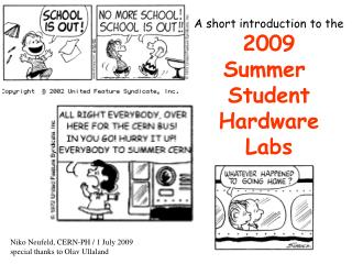 A short introduction to the 2009 Summer  Student Hardware Labs