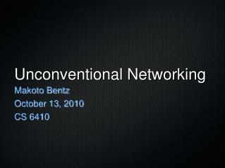 Unconventional Networking