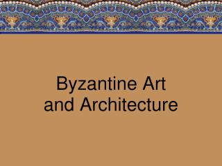 Byzantine Art and Architecture