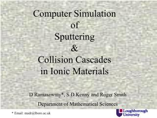 Computer Simulation  of  Sputtering   &  Collision Cascades in Ionic Materials