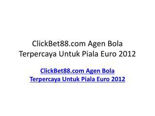 ClickBet88.com Agen Bola Terpercaya Untuk Piala Euro 2012