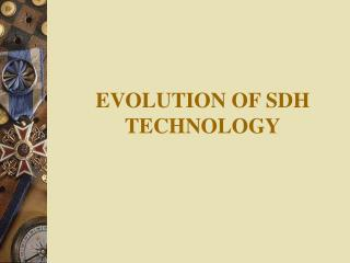 EVOLUTION OF SDH TECHNOLOGY
