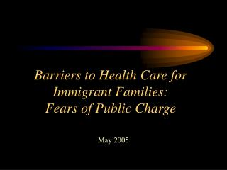 Barriers to Health Care for Immigrant Families: Fears of Public Charge