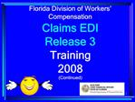 Florida Division of Workers   Compensation  Claims EDI              Release 3 Training                         2008