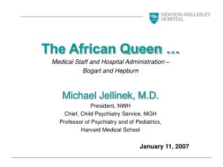 The African Queen … Medical Staff and Hospital Administration –  Bogart and Hepburn Michael Jellinek, M.D. President