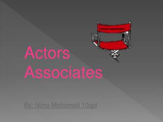 Actors Associates By: Nimo Mohamed 10qpl