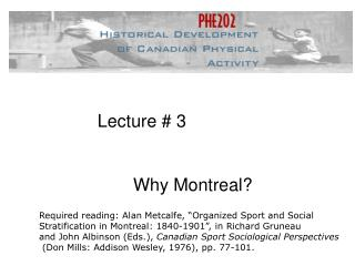 Lecture # 3 	Why Montreal?
