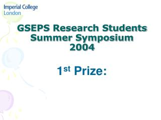 GSEPS Research Students Summer Symposium 2004