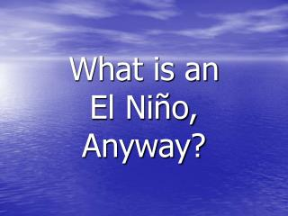 What is an  El Niño,  Anyway?