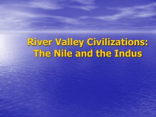 River Valley Civilizations: The Nile and the Indus