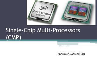 Single-Chip Multi-Processors (CMP)