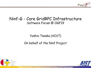Ninf-G - Core GridRPC Infrastructure Software Forum @ OGF19